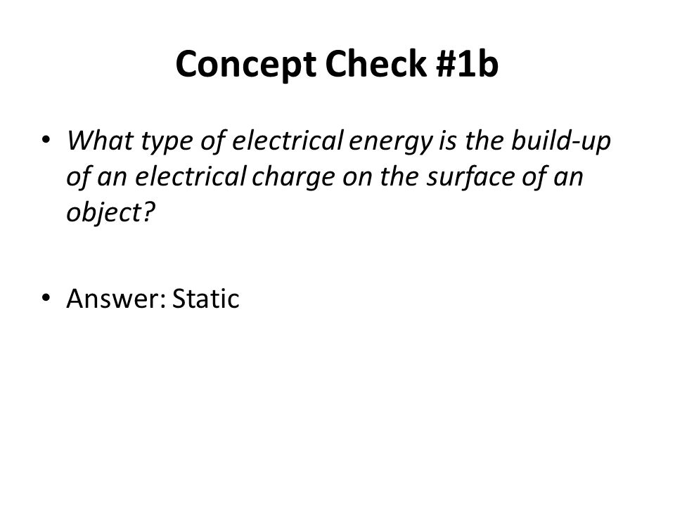 Concept Check #1c What type of electrical energy can be described as the movement of electrical charges.