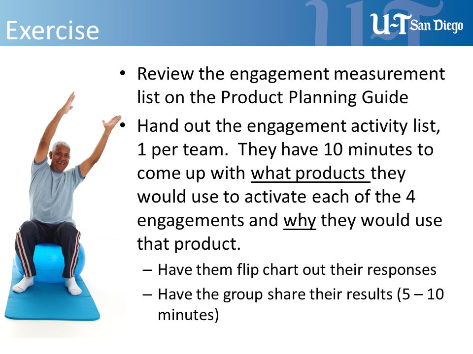 Exercise Review the engagement measurement list on the Product Planning Guide Hand out the engagement activity list, 1 per team. They have 10 minutes