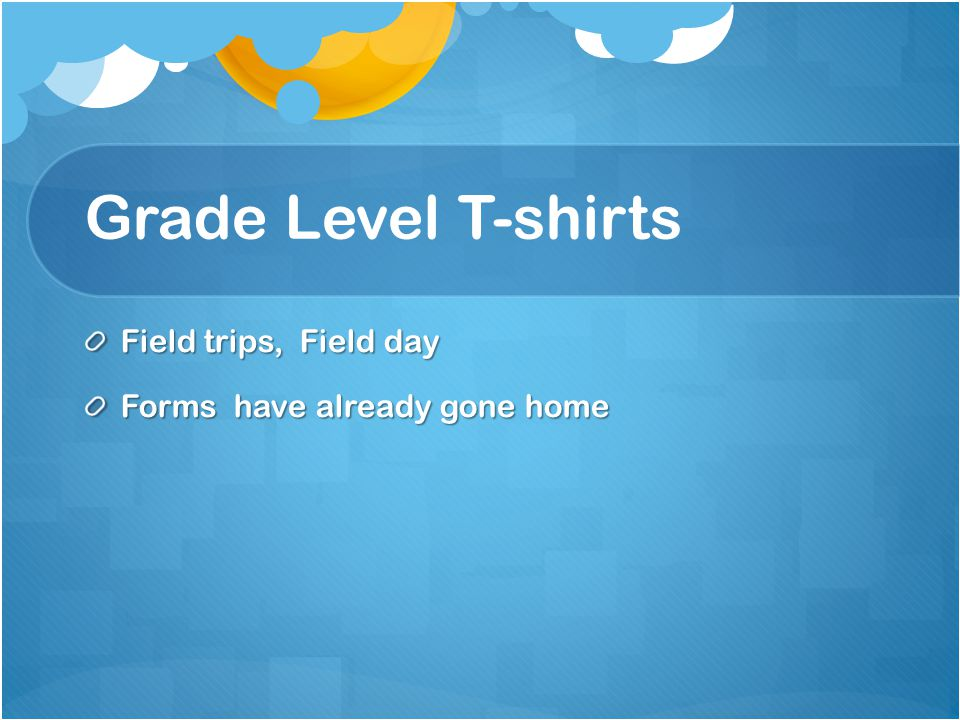 Grade Level T-shirts Field trips, Field day Forms have already gone home