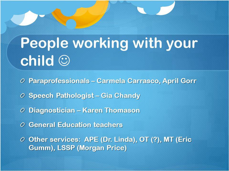 People working with your child Paraprofessionals – Carmela Carrasco, April Gorr Speech Pathologist – Gia Chandy Diagnostician – Karen Thomason General