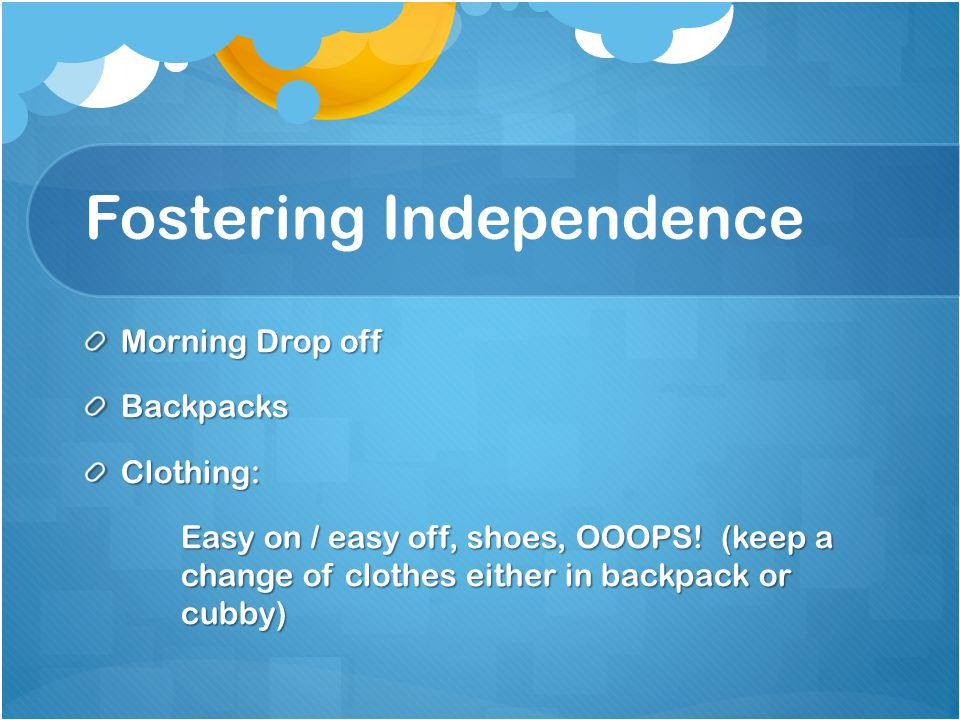 Fostering Independence Morning Drop off BackpacksClothing: Easy on / easy off, shoes, OOOPS.