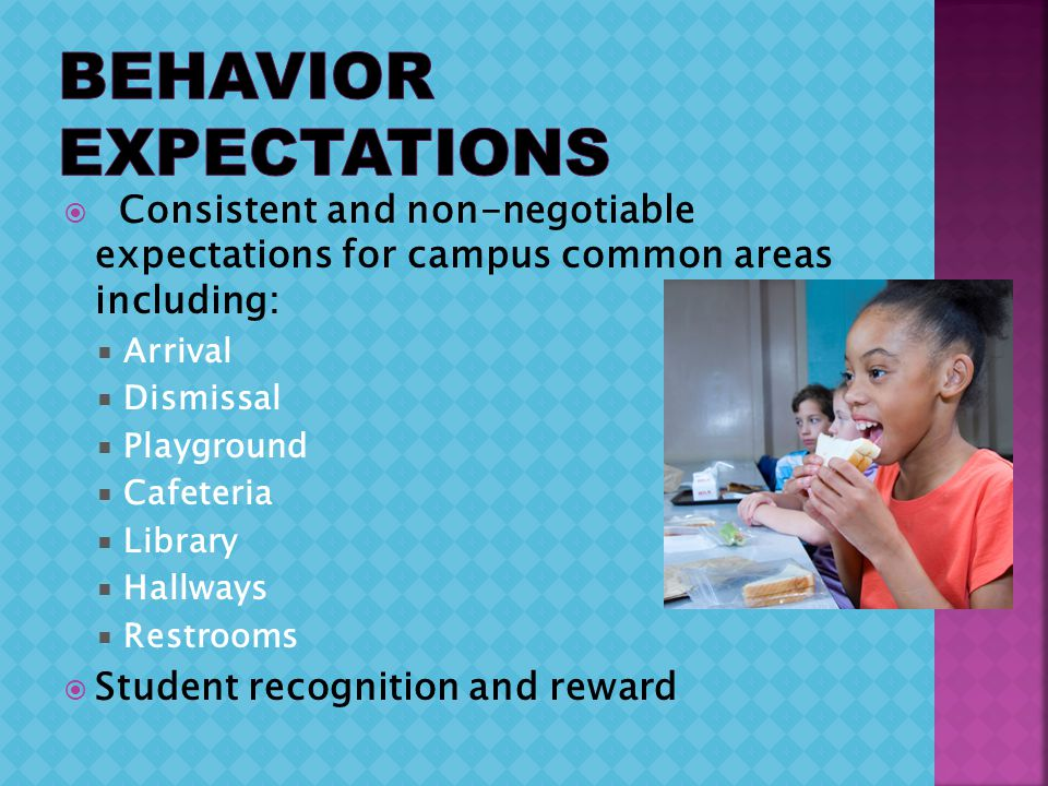 Consistent and non-negotiable expectations for campus common areas including: Arrival Dismissal Playground Cafeteria Library Hallways Restrooms Studen