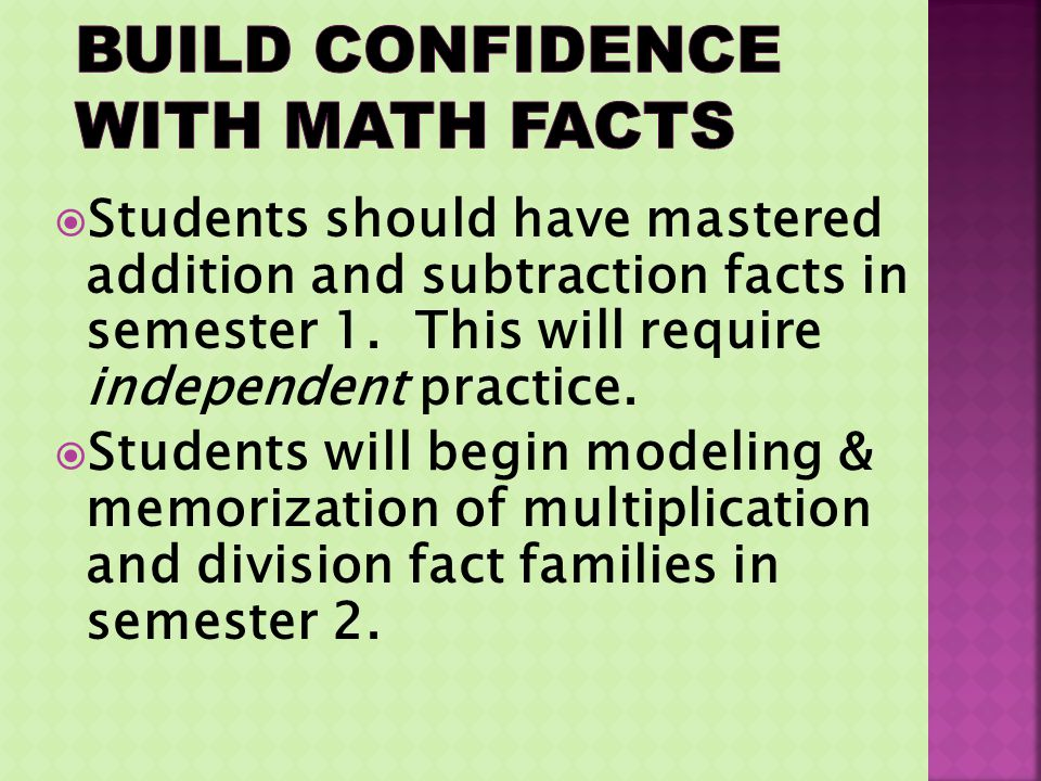 Students should have mastered addition and subtraction facts in semester 1. This will require independent practice. Students will begin modeling & mem