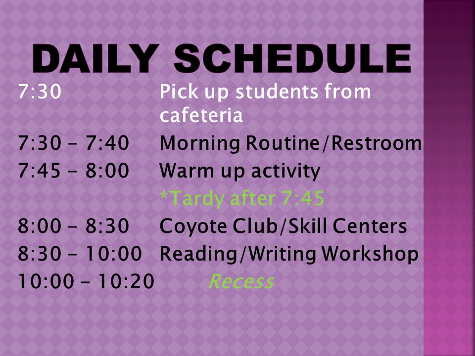 7:30 Pick up students from cafeteria 7:30 - 7:40 Morning Routine/Restroom 7:45 - 8:00 Warm up activity *Tardy after 7:45 8:00 - 8:30 Coyote Club/Skill