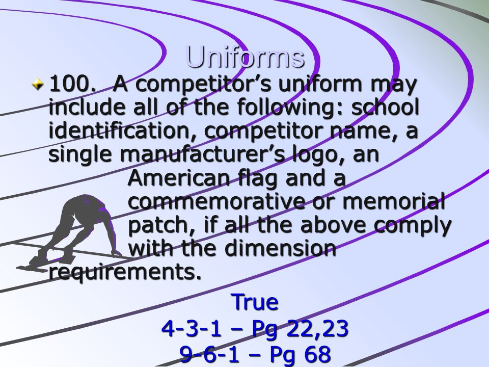 Uniforms 100. A competitors uniform may include all of the following: school identification, competitor name, a single manufacturers logo, an American