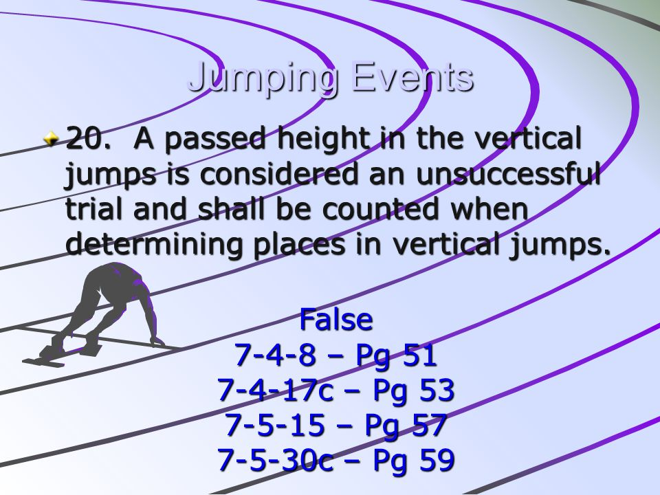 Jumping Events 20. A passed height in the vertical jumps is considered an unsuccessful trial and shall be counted when determining places in vertical