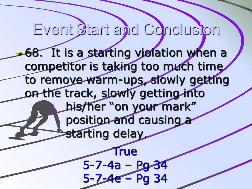 Event Start and Conclusion 68. It is a starting violation when a competitor is taking too much time to remove warm-ups, slowly getting on the track, s