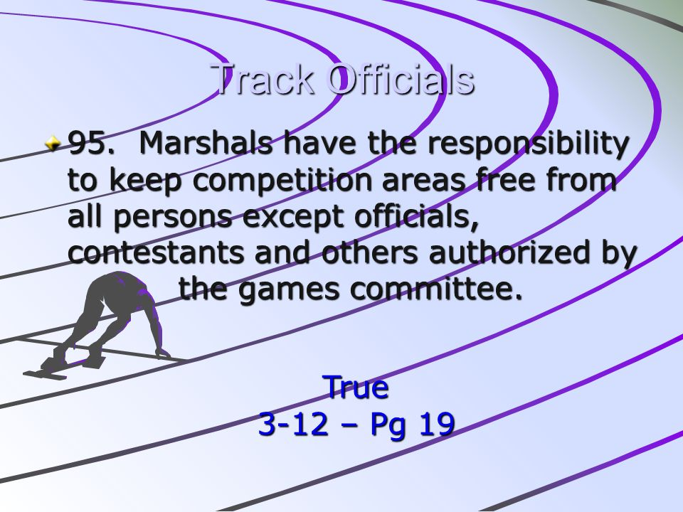 Track Officials 95. Marshals have the responsibility to keep competition areas free from all persons except officials, contestants and others authoriz