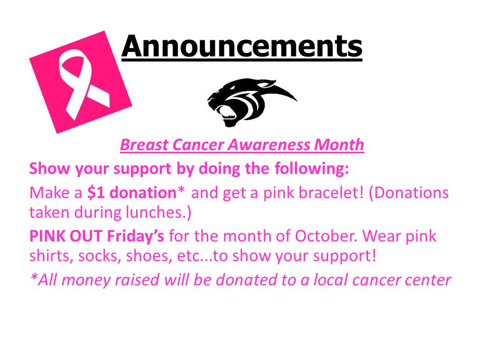 Announcements Breast Cancer Awareness Month Show your support by doing the following: Make a $1 donation* and get a pink bracelet.