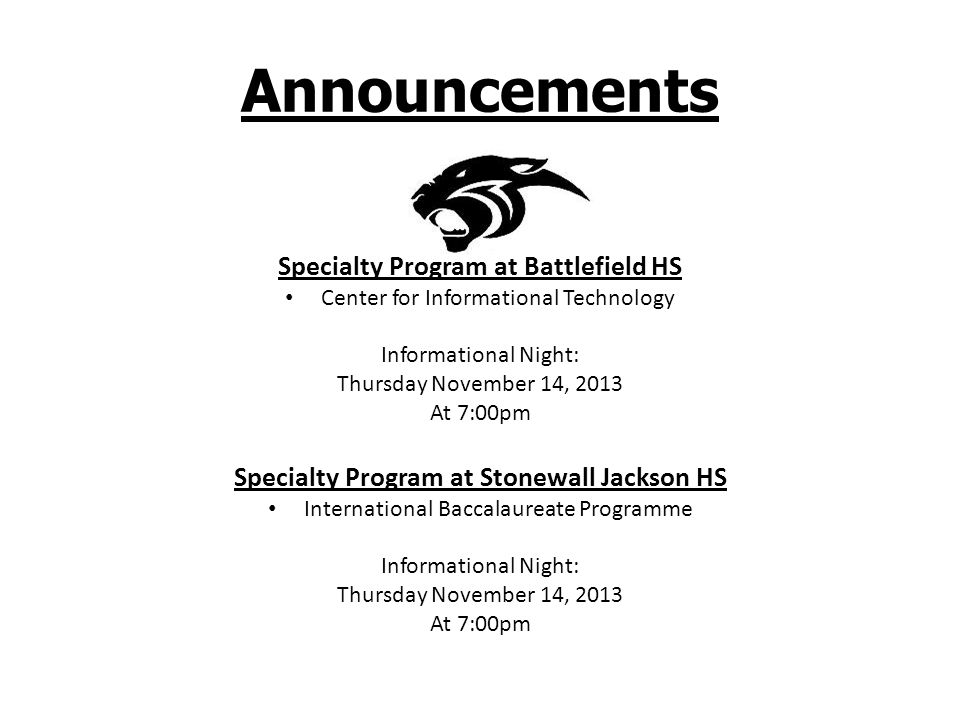 Announcements Specialty Program at Battlefield HS Center for Informational Technology Informational Night: Thursday November 14, 2013 At 7:00pm Specialty Program at Stonewall Jackson HS International Baccalaureate Programme Informational Night: Thursday November 14, 2013 At 7:00pm
