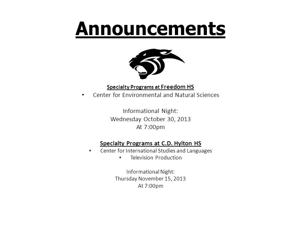 Announcements Specialty Programs at Freedom HS Center for Environmental and Natural Sciences Informational Night: Wednesday October 30, 2013 At 7:00pm Specialty Programs at C.D.