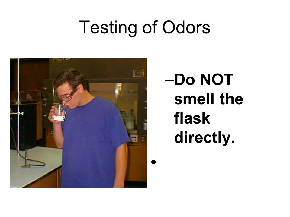 Testing of Odors –Do NOT smell the flask directly.