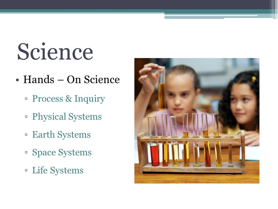 Science Hands – On Science Process & Inquiry Physical Systems Earth Systems Space Systems Life Systems
