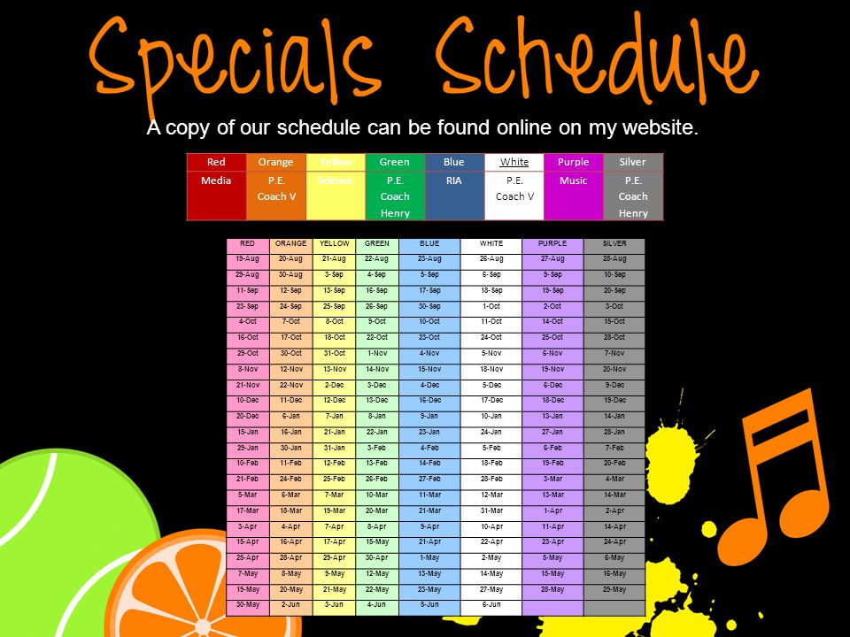 A copy of our schedule can be found online on my website.