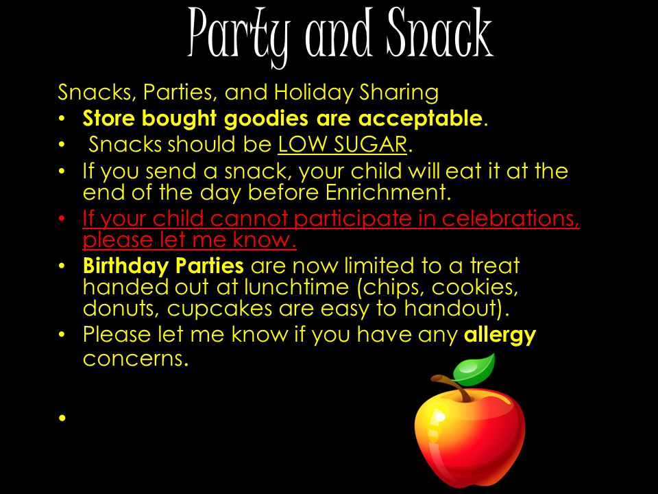 Party and Snack Snacks, Parties, and Holiday Sharing Store bought goodies are acceptable.