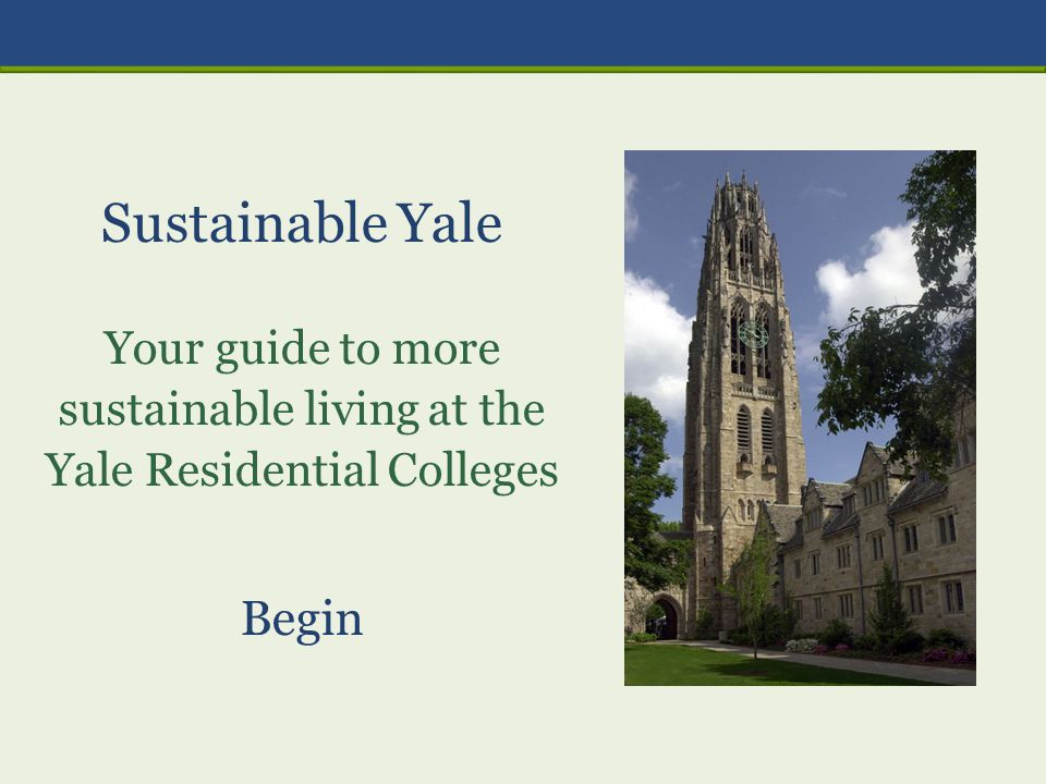 Sustainable Yale Your guide to more sustainable living at the Yale Residential Colleges Begin