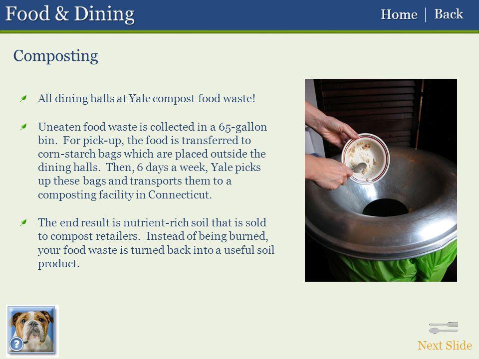 Composting Next Slide Food & Dining All dining halls at Yale compost food waste.