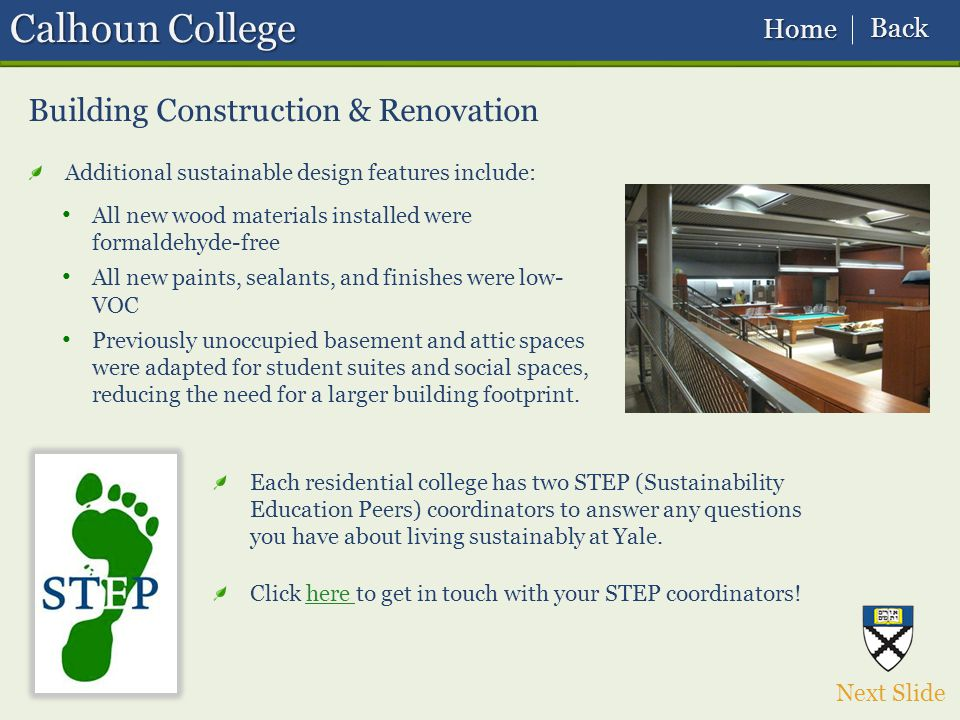 Calhoun College All new wood materials installed were formaldehyde-free All new paints, sealants, and finishes were low- VOC Previously unoccupied basement and attic spaces were adapted for student suites and social spaces, reducing the need for a larger building footprint.