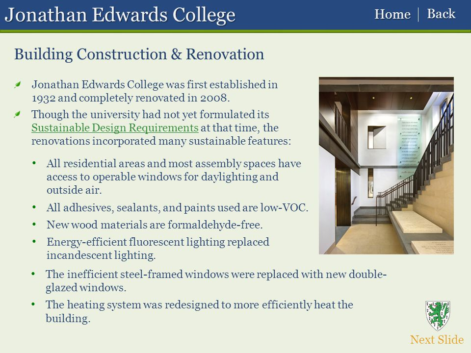 Jonathan Edwards College Building Construction & Renovation Next Slide Jonathan Edwards College was first established in 1932 and completely renovated in 2008.