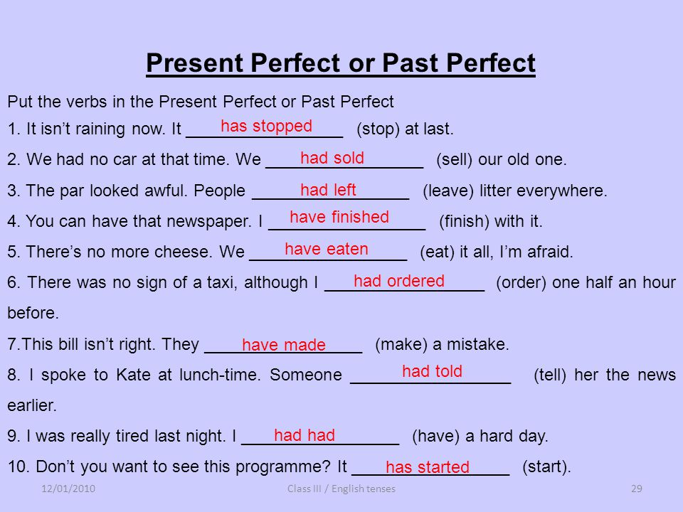 Put the verbs in the Present Perfect or Past Perfect 1. It isnt raining now. It _________________ (stop) at last. 2. We had no car at that time. We __