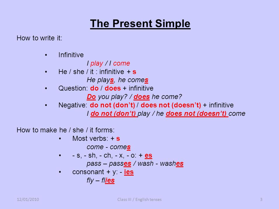 How to use it: The Present Simple is used to talk about : things that are always true The sun rises in the east.