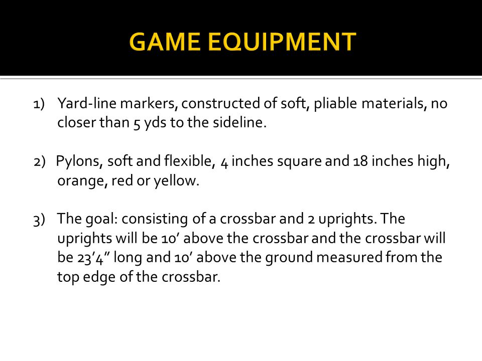 1)Yard-line markers, constructed of soft, pliable materials, no closer than 5 yds to the sideline.