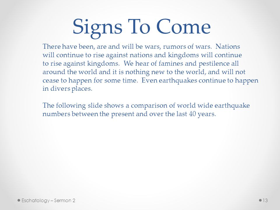 13Eschatology – Sermon 2 Signs To Come There have been, are and will be wars, rumors of wars.