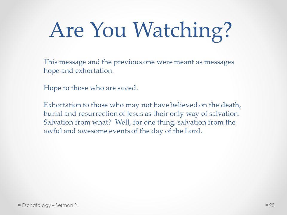 28Eschatology – Sermon 2 Are You Watching.