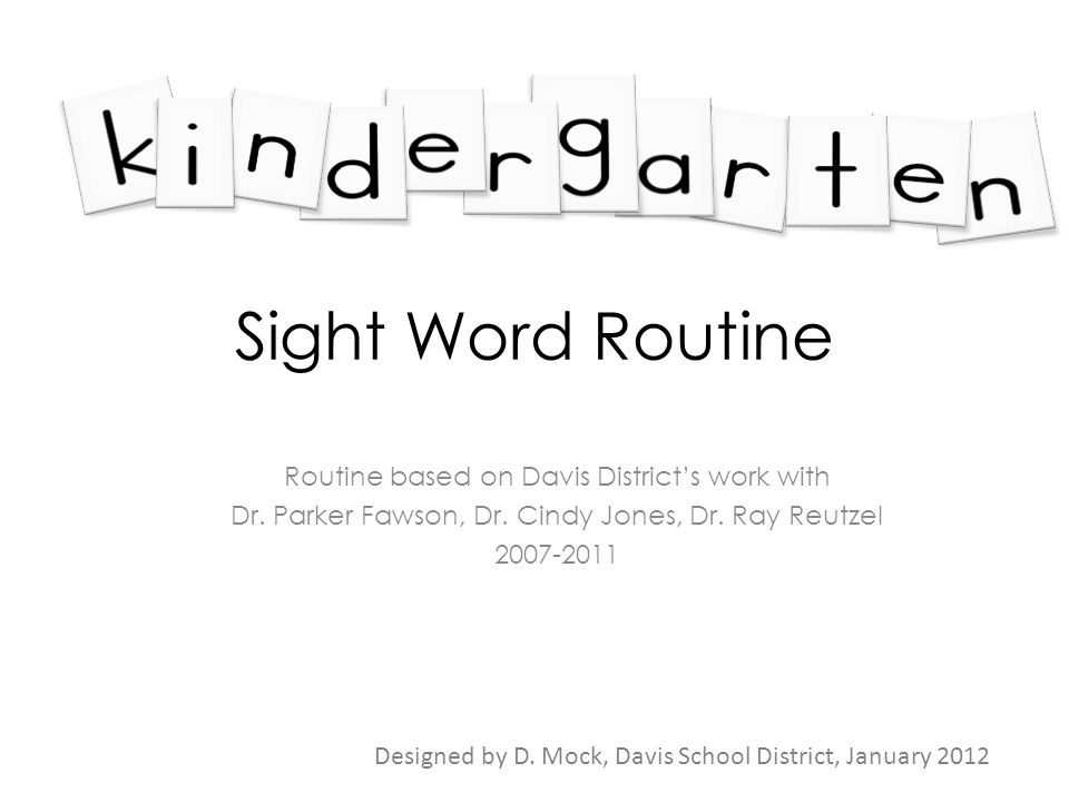 Sight Word Routine Routine based on Davis Districts work with Dr. Parker Fawson, Dr. Cindy Jones, Dr. Ray Reutzel 2007-2011 Designed by D. Mock, Davis