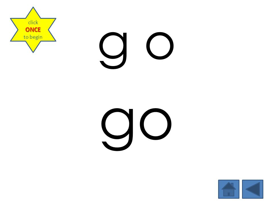 g o go ONCE click ONCE to begin