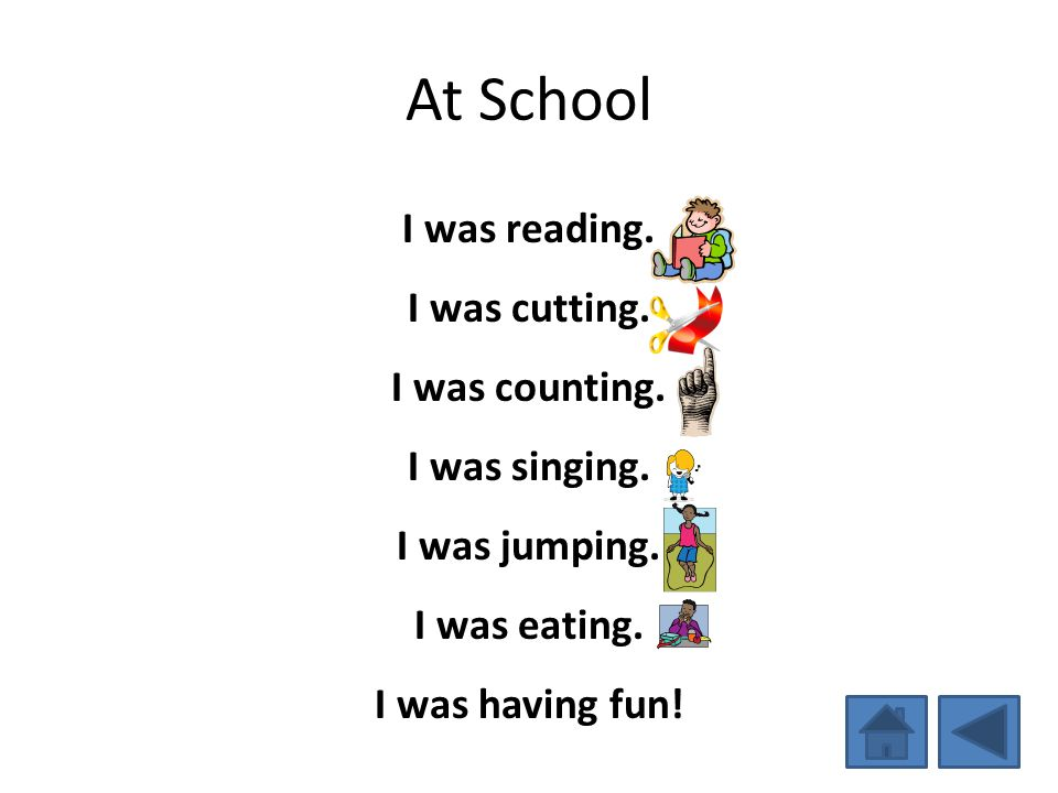 At School I was reading. I was cutting. I was counting. I was singing. I was jumping. I was eating. I was having fun!