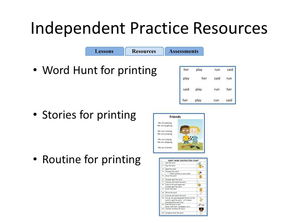 Independent Practice Resources Word Hunt for printing Stories for printing Routine for printing