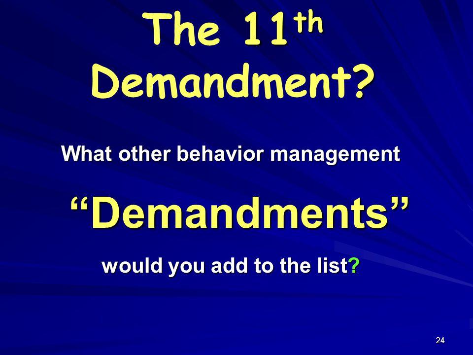 24 11 th ? The 11 th Demandment? What other behavior management Demandments Demandments would you add to the list?