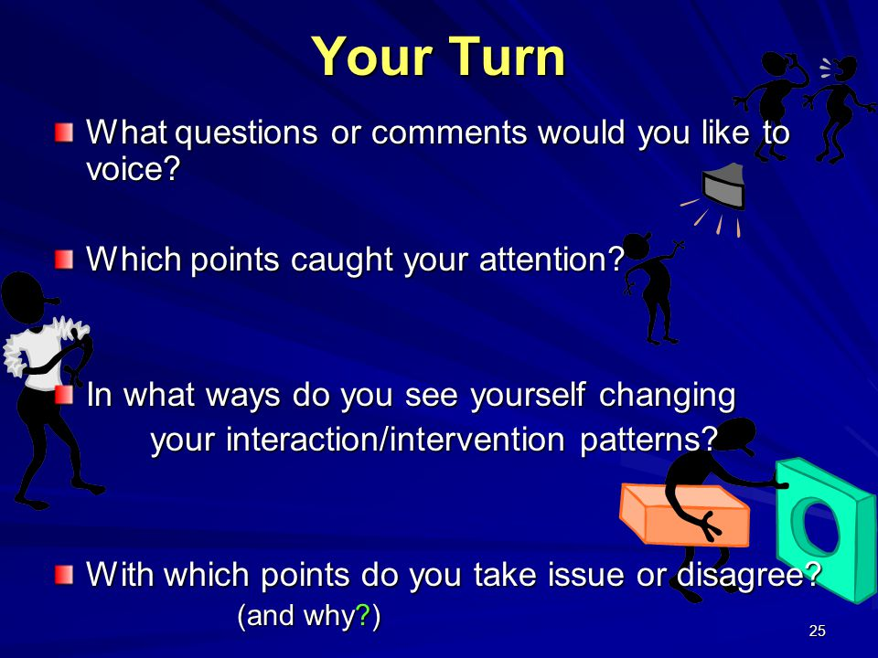 25 Your Turn What questions or comments would you like to voice.