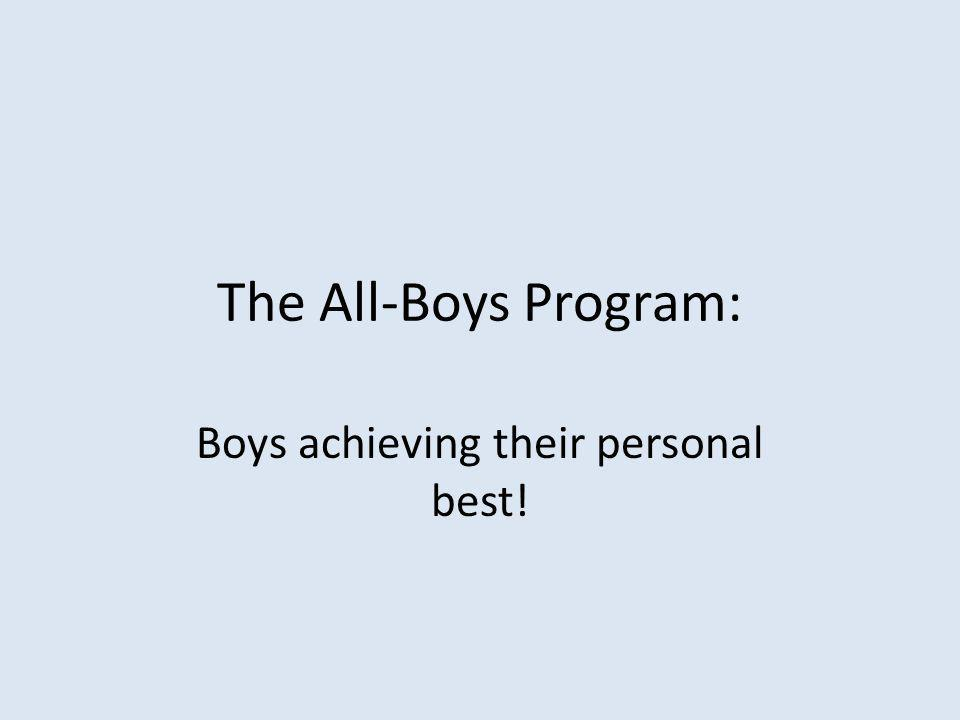 The All-Boys Program: Boys achieving their personal best!