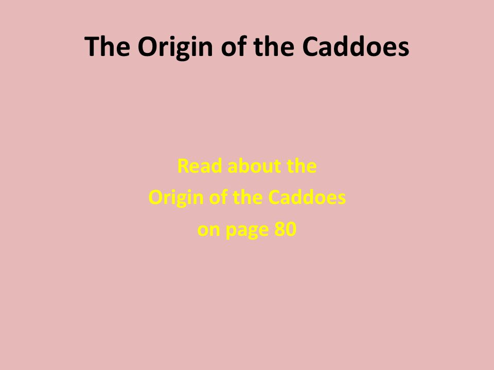 The Origin of the Caddoes Read about the Origin of the Caddoes on page 80