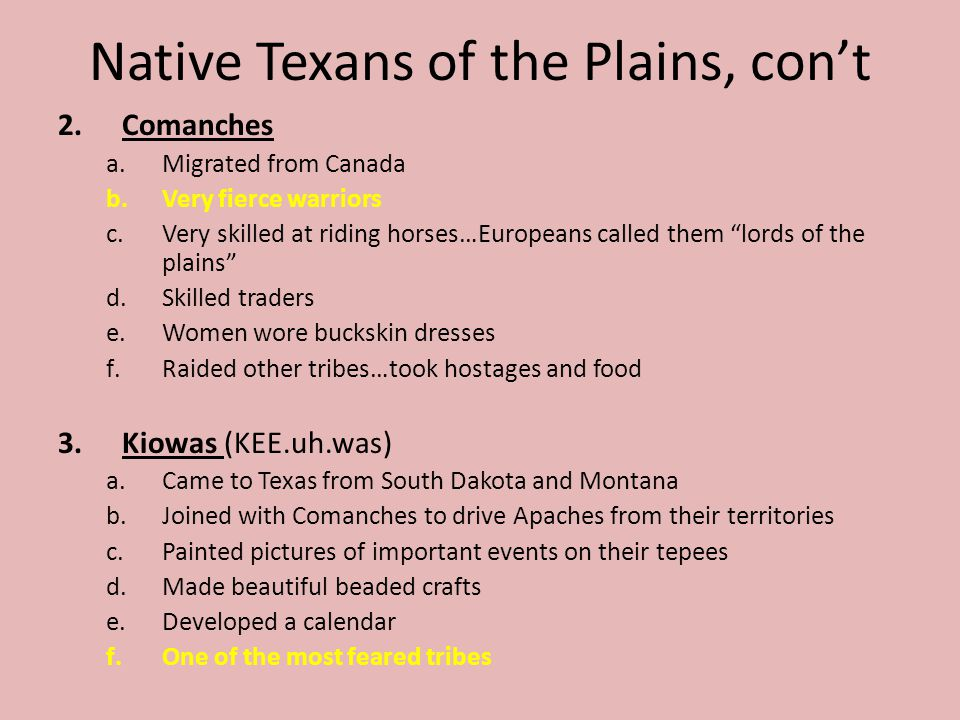 Native Texans of the Plains, cont 2.Comanches a.Migrated from Canada b.Very fierce warriors c.Very skilled at riding horses…Europeans called them lord