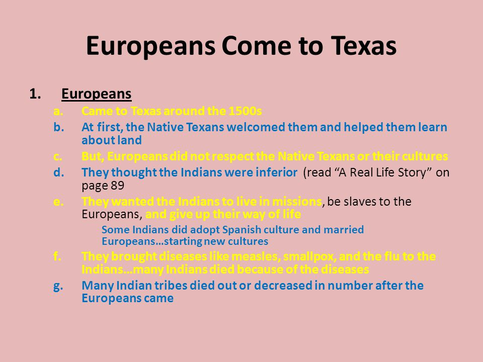 Europeans Come to Texas 1.Europeans a.Came to Texas around the 1500s b.At first, the Native Texans welcomed them and helped them learn about land c.Bu