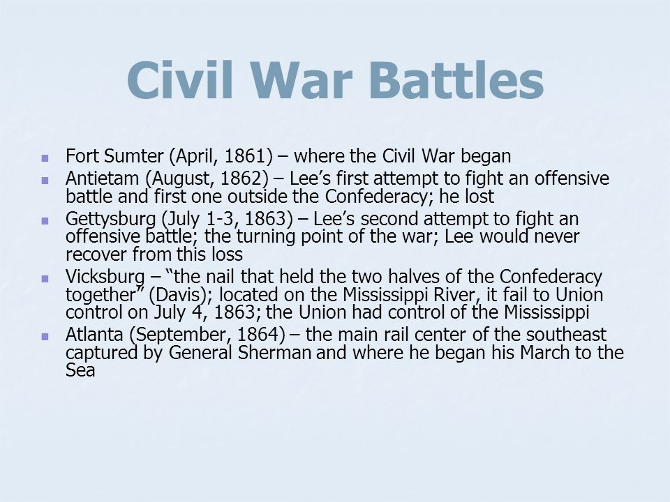 Civil War Leaders North/Union President: Abraham Lincoln Generals: Ulysses S. Grant – defeated Lee and ended the war William T. Sherman – capture the