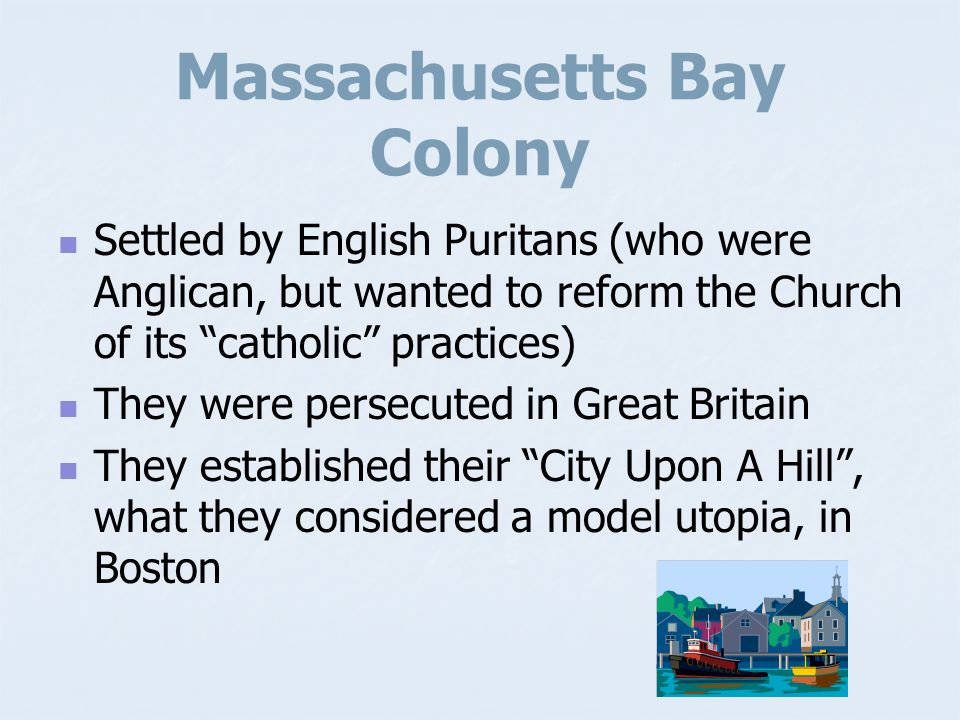 New England Originally settled by English Separatists, who had broken away from the Anglican Church They were persecuted These settlers were called Pi