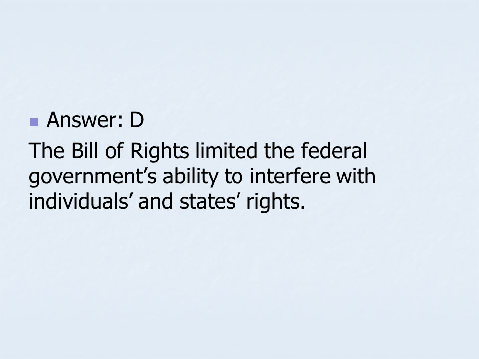 Sample Question The Bill of Rights was adopted by Congress in 1791 to preserve which political principle? A. A. The separation of powers B. B. The res