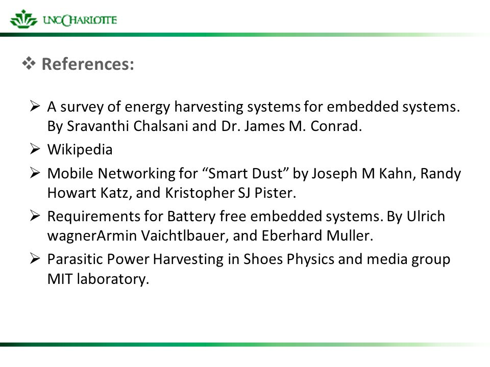 References: A survey of energy harvesting systems for embedded systems. By Sravanthi Chalsani and Dr. James M. Conrad. Wikipedia Mobile Networking for
