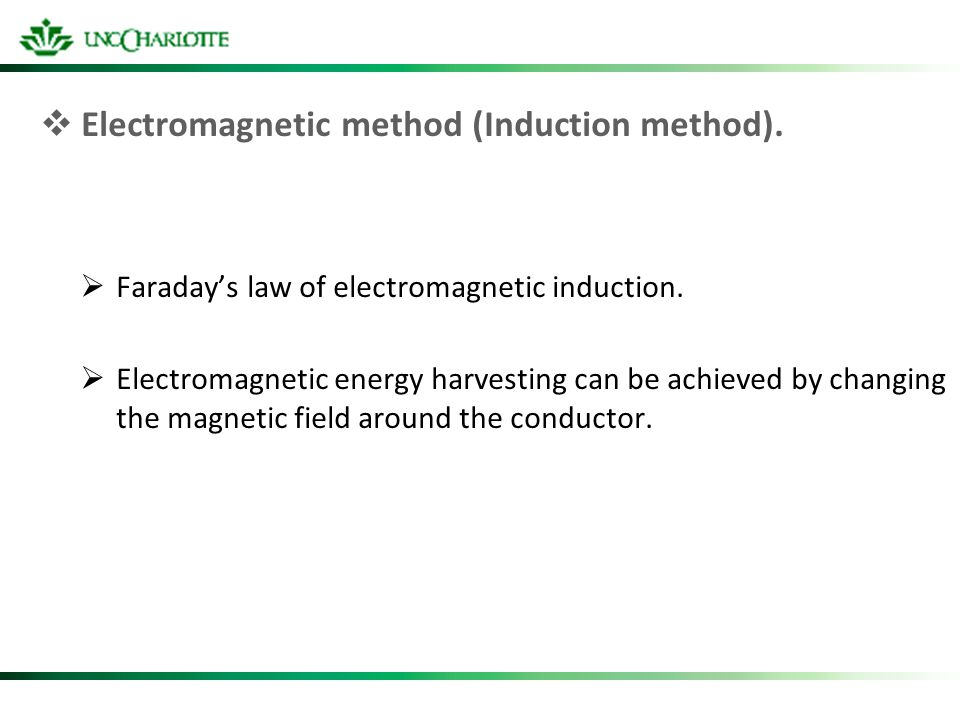 Electromagnetic method (Induction method). Faradays law of electromagnetic induction. Electromagnetic energy harvesting can be achieved by changing th