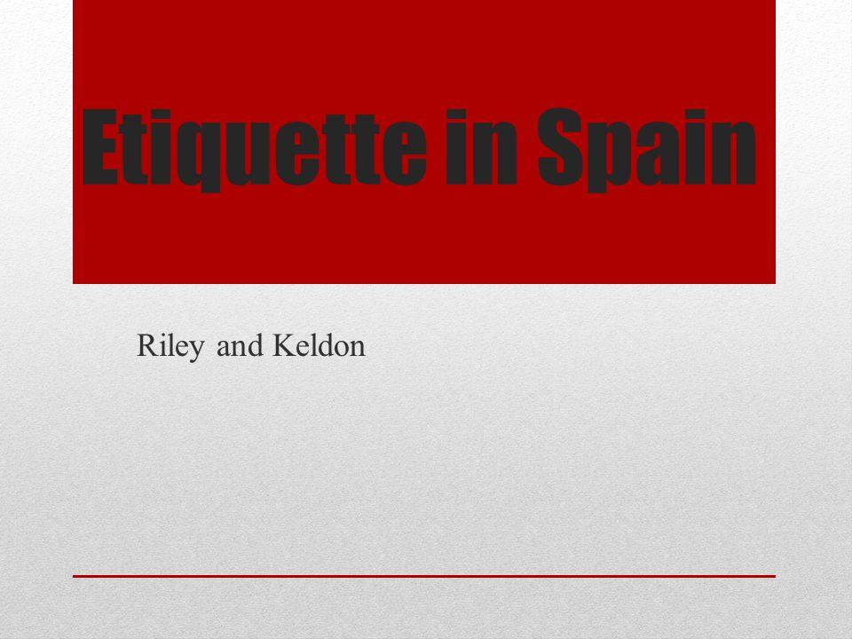 Etiquette in Spain Riley and Keldon