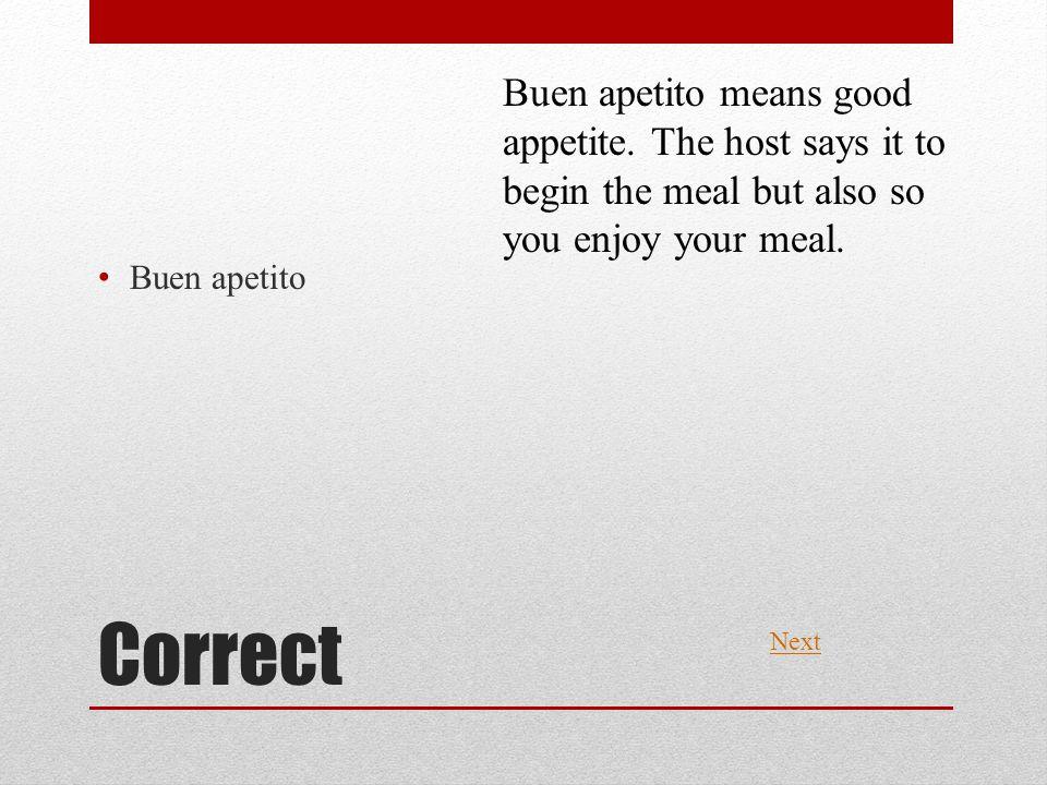 Correct Buen apetito Next Buen apetito means good appetite.