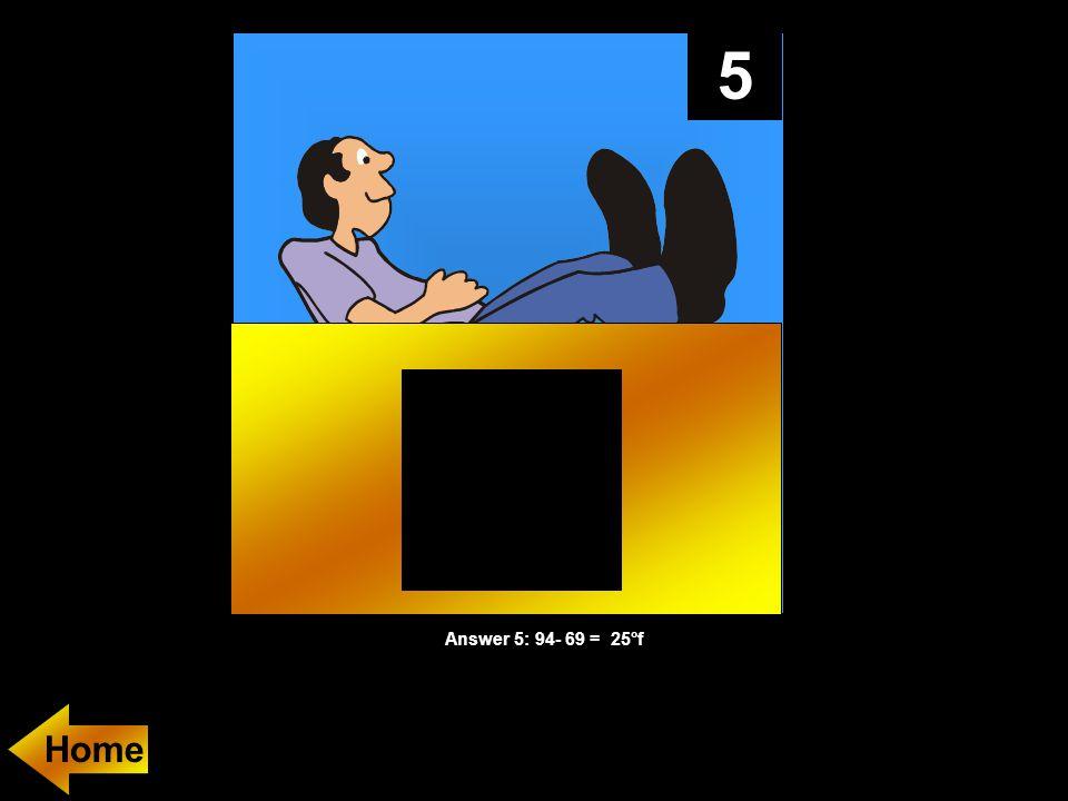5 Answer 5: 94- 69 = 25°f