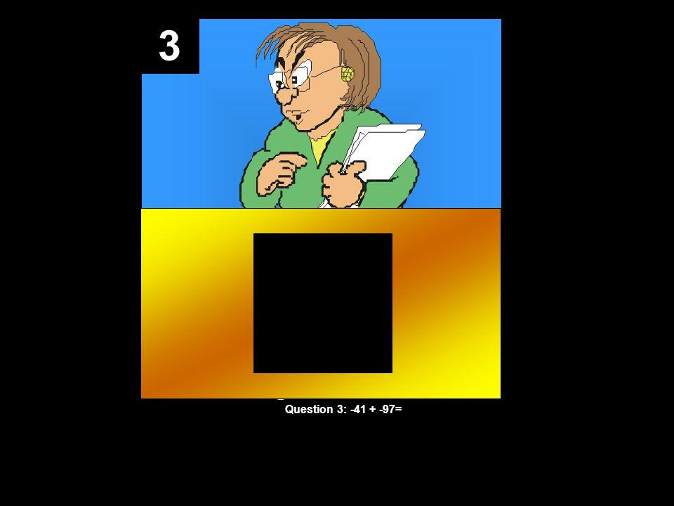 3 Question 3: -41 + -97=