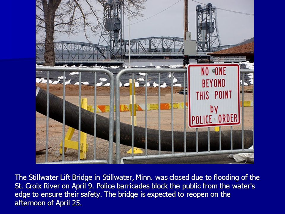 The Stillwater Lift Bridge in Stillwater, Minn. was closed due to flooding of the St. Croix River on April 9. Police barricades block the public from