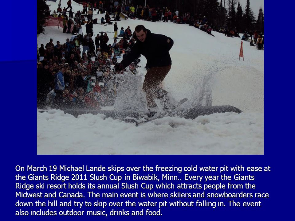 On March 19 Michael Lande skips over the freezing cold water pit with ease at the Giants Ridge 2011 Slush Cup in Biwabik, Minn..