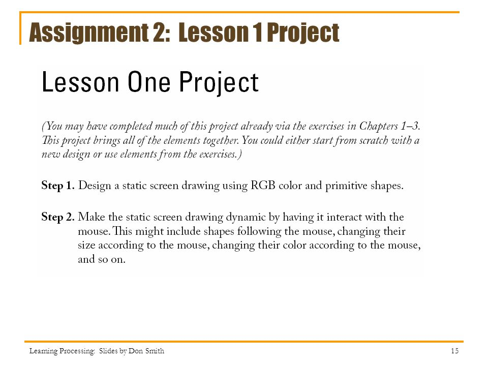 Assignment 2: Lesson 1 Project Learning Processing: Slides by Don Smith 15